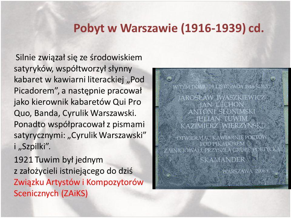 Pobyt w Warszawie (1916-1939) cd. Silnie związał się ze środowiskiem satyryków, współtworzył słynny kabaret w kawiarni literackiej Pod Picadorem, a na