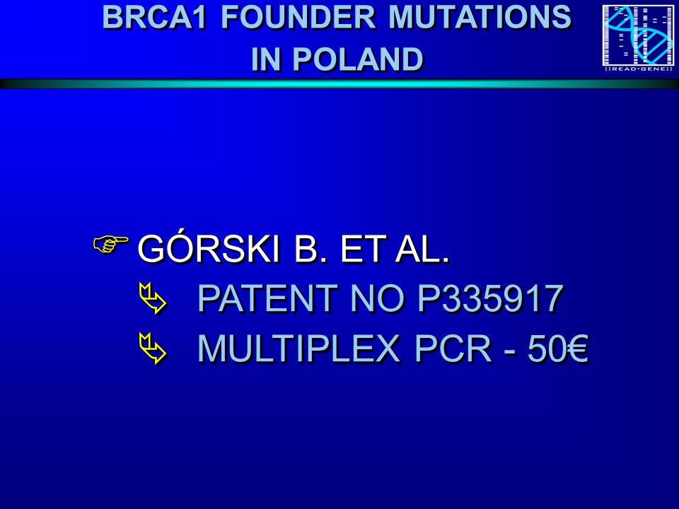BRCA1 – REGISTRY – SZCZECIN – POLAND >4739 CARRIERS THE LARGEST REGISTRY IN THE WORLD Szczecin May 11, 2009