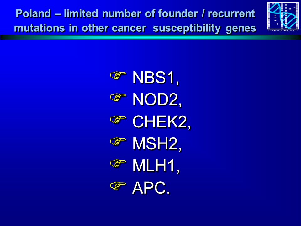 Poland – limited number of founder / recurrent mutations in other cancer susceptibility genes NBS1, NBS1, NOD2, NOD2, CHEK2, CHEK2, MSH2, MSH2, MLH1, MLH1, APC.