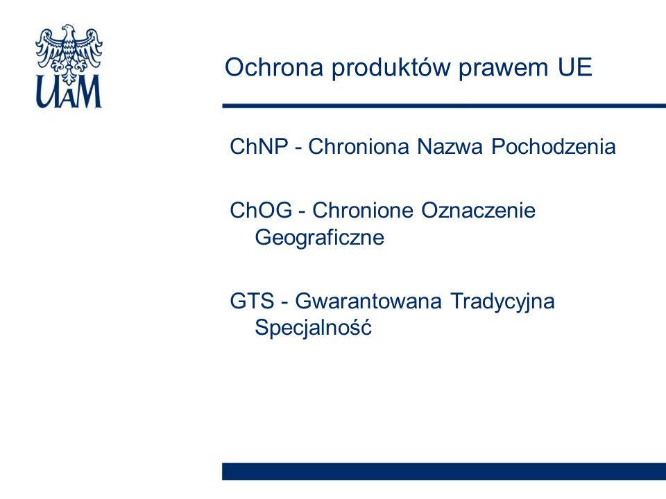 ChNP - Chroniona Nazwa Pochodzenia ChOG - Chronione Oznaczenie Geograficzne GTS - Gwarantowana Tradycyjna Specjalność Ochrona produktów prawem UE