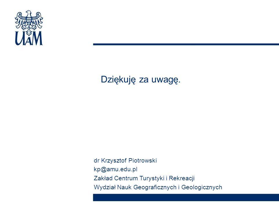 Dziękuję za uwagę. dr Krzysztof Piotrowski kp@amu.edu.pl Zakład Centrum Turystyki i Rekreacji Wydział Nauk Geograficznych i Geologicznych