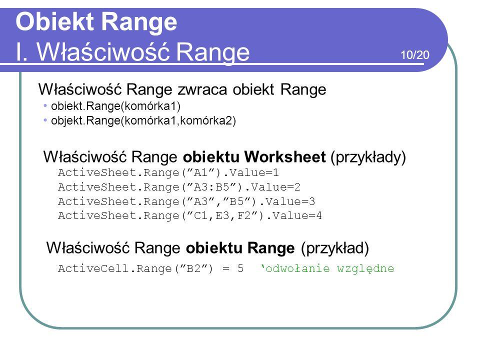 Obiekt Range I. Właściwość Range Właściwość Range zwraca obiekt Range obiekt.Range(komórka1) objekt.Range(komórka1,komórka2) Właściwość Range obiektu