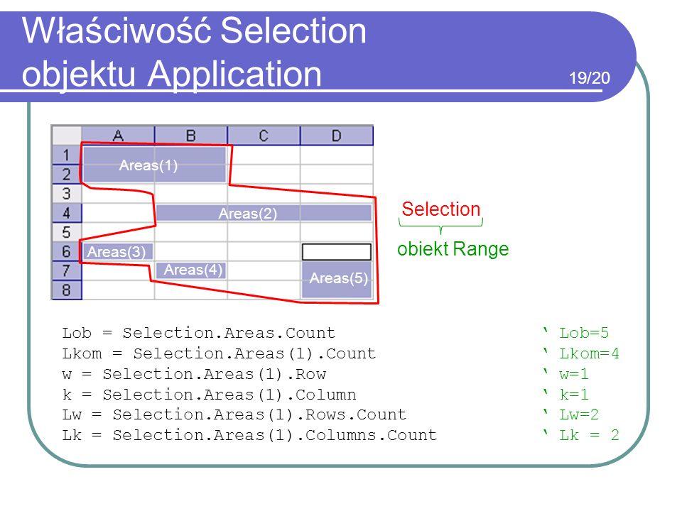 Właściwość Selection objektu Application Lob = Selection.Areas.Count Lob=5 Lkom = Selection.Areas(1).Count Lkom=4 w = Selection.Areas(1).Row w=1 k = S