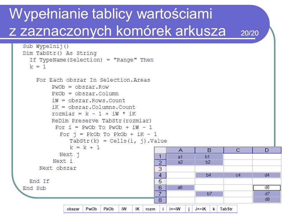 Wypełnianie tablicy wartościami z zaznaczonych komórek arkusza Sub Wypelnij() Dim TabStr() As String If TypeName(Selection) =