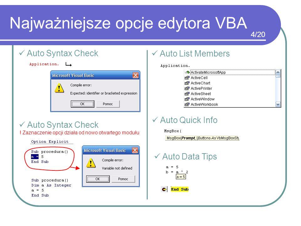 Najważniejsze opcje edytora VBA Auto List Members Auto Quick Info Auto Data Tips Auto Syntax Check Auto Syntax Check ! Zaznaczenie opcji działa od now