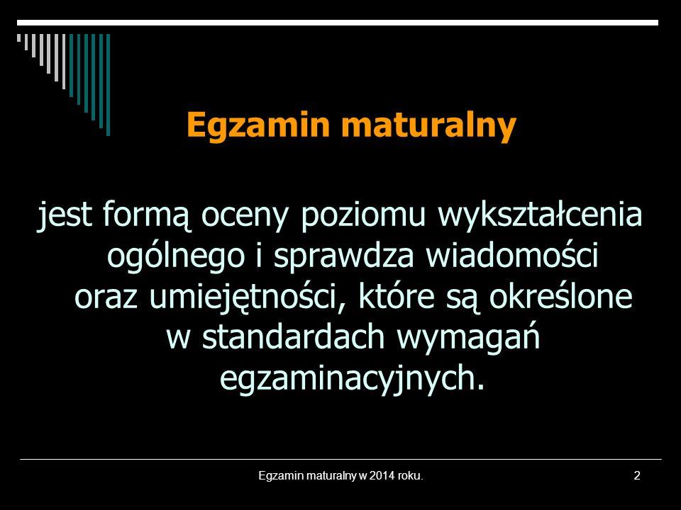 Egzamin maturalny w 2014 roku.13 Egzamin maturalny z języka obcego nowożytnego w części ustnej i części pisemnej zdawany jest z tego samego języka.