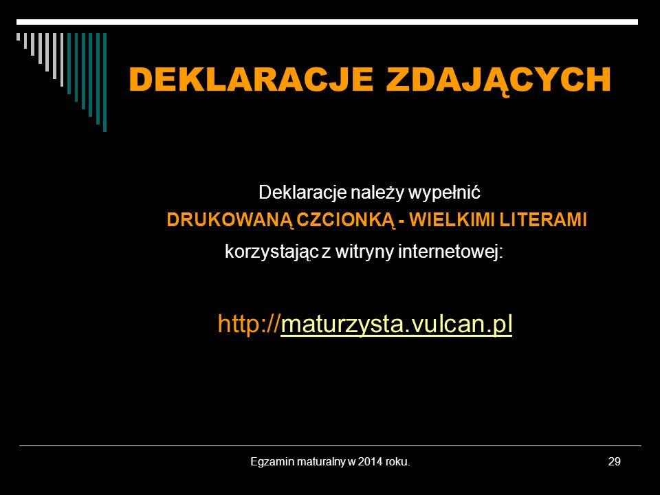 Egzamin maturalny w 2014 roku.29 DEKLARACJE ZDAJĄCYCH Deklaracje należy wypełnić DRUKOWANĄ CZCIONKĄ - WIELKIMI LITERAMI korzystając z witryny internet