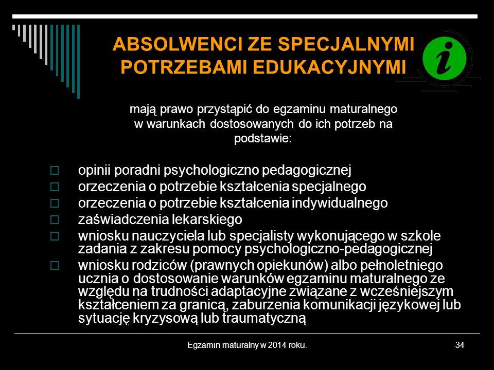 Egzamin maturalny w 2014 roku.34 opinii poradni psychologiczno pedagogicznej orzeczenia o potrzebie kształcenia specjalnego orzeczenia o potrzebie ksz