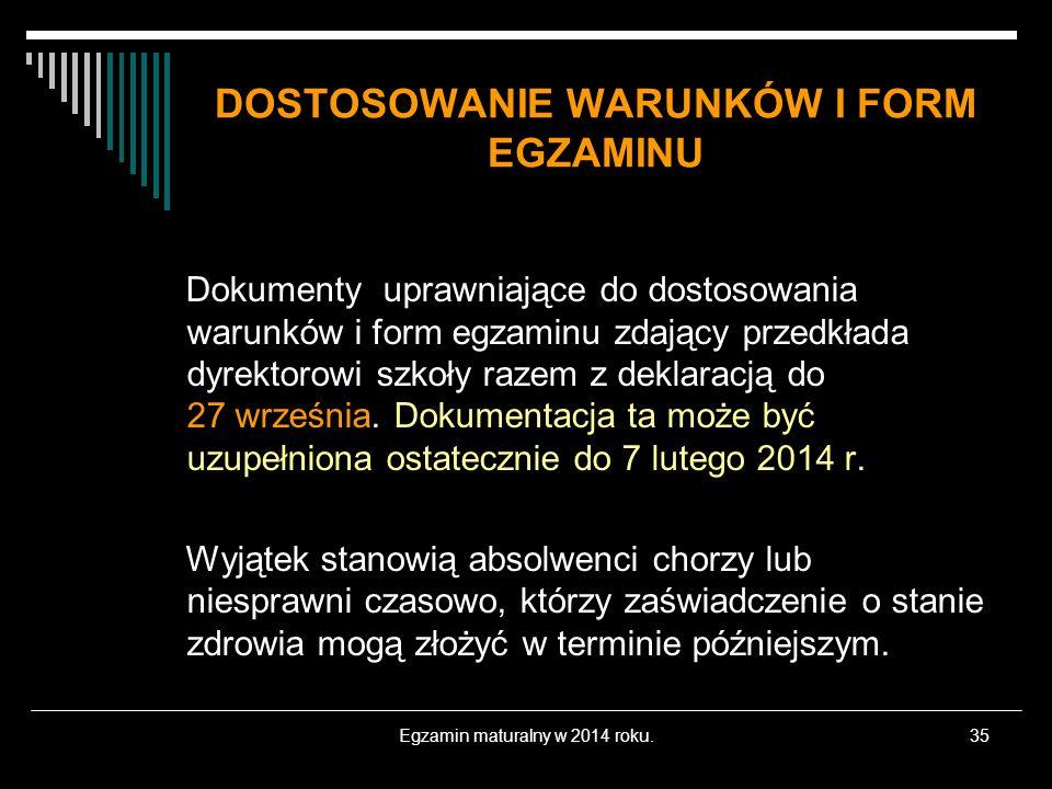 Egzamin maturalny w 2014 roku.35 DOSTOSOWANIE WARUNKÓW I FORM EGZAMINU Dokumenty uprawniające do dostosowania warunków i form egzaminu zdający przedkł