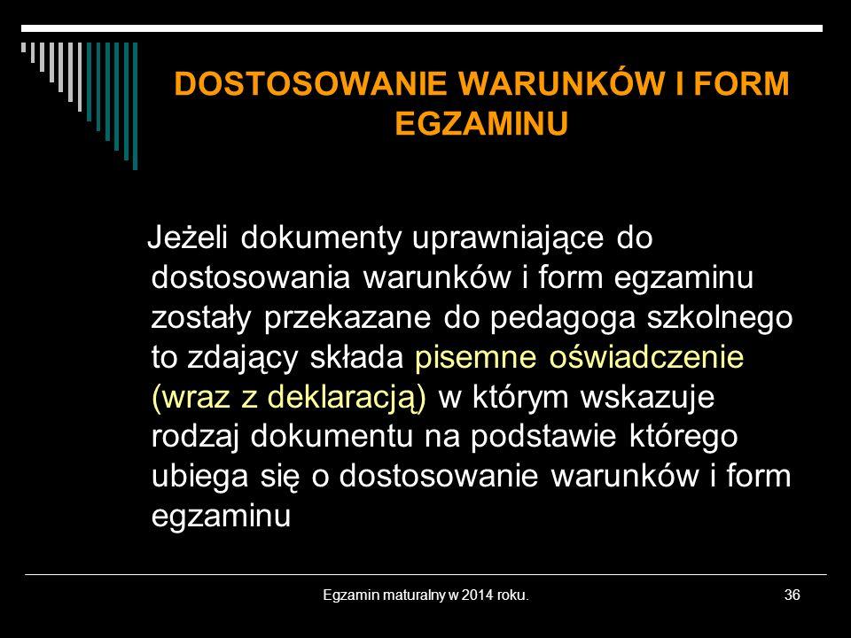 Egzamin maturalny w 2014 roku.36 DOSTOSOWANIE WARUNKÓW I FORM EGZAMINU Jeżeli dokumenty uprawniające do dostosowania warunków i form egzaminu zostały