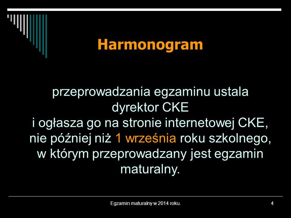 Egzamin maturalny w 2014 roku.4 Harmonogram przeprowadzania egzaminu ustala dyrektor CKE i ogłasza go na stronie internetowej CKE, nie później niż 1 w