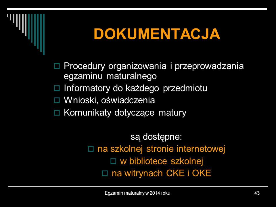 Egzamin maturalny w 2014 roku.43 DOKUMENTACJA Procedury organizowania i przeprowadzania egzaminu maturalnego Informatory do każdego przedmiotu Wnioski