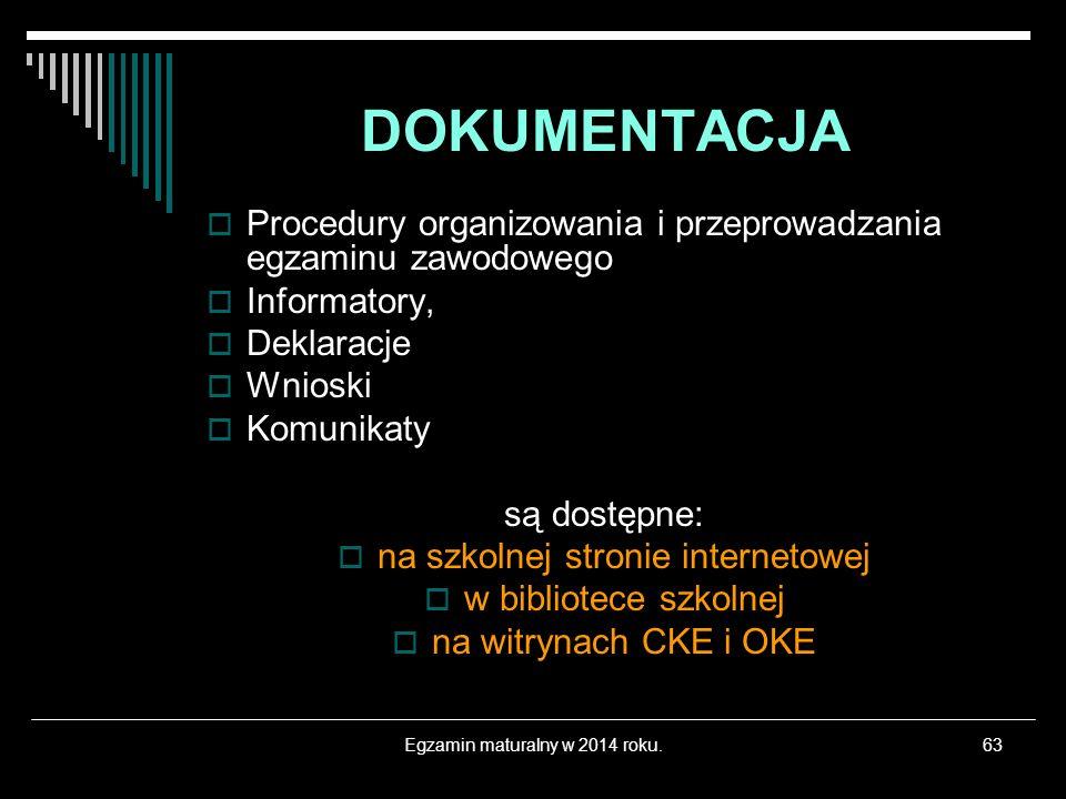 Egzamin maturalny w 2014 roku.63 DOKUMENTACJA Procedury organizowania i przeprowadzania egzaminu zawodowego Informatory, Deklaracje Wnioski Komunikaty