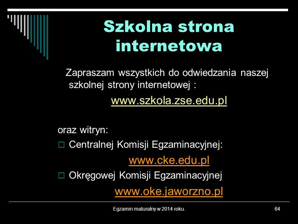 Egzamin maturalny w 2014 roku.64 Szkolna strona internetowa Zapraszam wszystkich do odwiedzania naszej szkolnej strony internetowej : www.szkola.zse.e