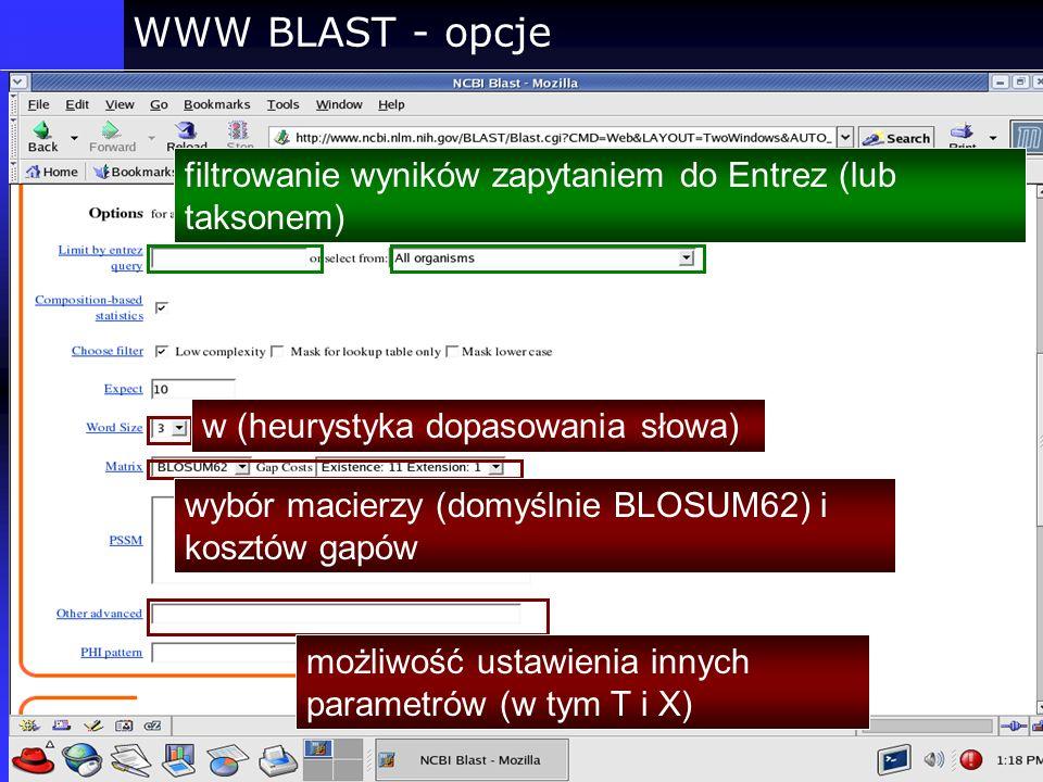 WWW BLAST - opcje filtrowanie wyników zapytaniem do Entrez (lub taksonem) wybór macierzy (domyślnie BLOSUM62) i kosztów gapów w (heurystyka dopasowani