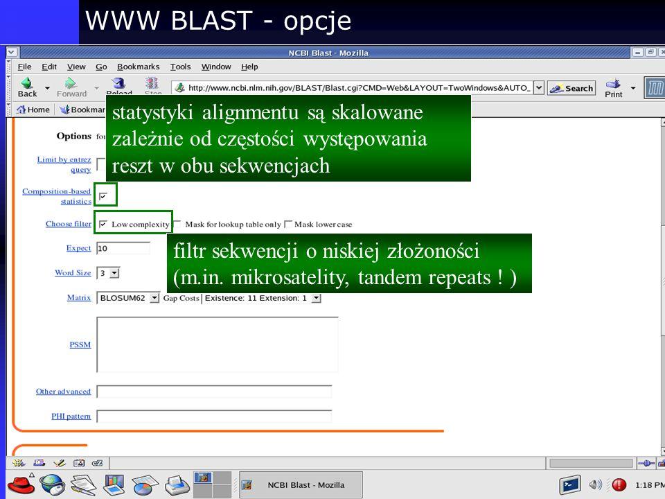 WWW BLAST - opcje filtr sekwencji o niskiej złożoności (m.in. mikrosatelity, tandem repeats ! ) statystyki alignmentu są skalowane zależnie od częstoś