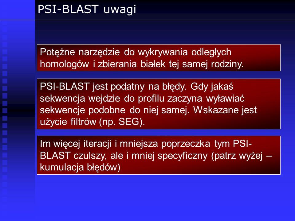 PSI-BLAST uwagi PSI-BLAST jest podatny na błędy. Gdy jakaś sekwencja wejdzie do profilu zaczyna wyławiać sekwencje podobne do niej samej. Wskazane jes