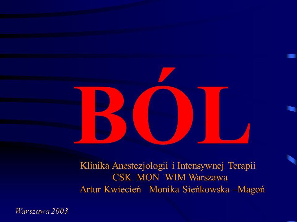 BÓL Klinika Anestezjologii i Intensywnej Terapii CSK MON WIM Warszawa Artur Kwiecień Monika Sieńkowska –Magoń Warszawa 2003