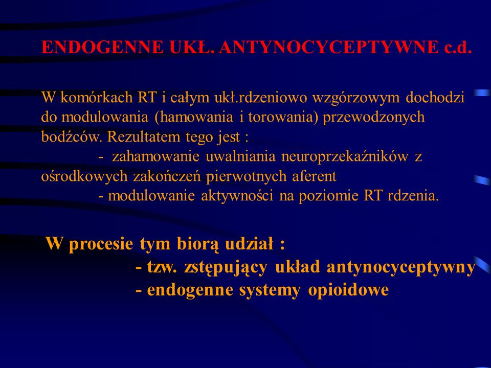 ENDOGENNE UKŁ. ANTYNOCYCEPTYWNE c.d. W komórkach RT i całym ukł.rdzeniowo wzgórzowym dochodzi do modulowania (hamowania i torowania) przewodzonych bod