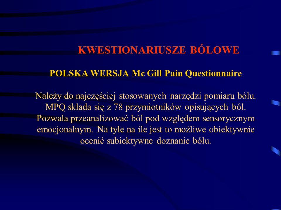 KWESTIONARIUSZE BÓLOWE POLSKA WERSJA Mc Gill Pain Questionnaire Należy do najczęściej stosowanych narzędzi pomiaru bólu. MPQ składa się z 78 przymiotn