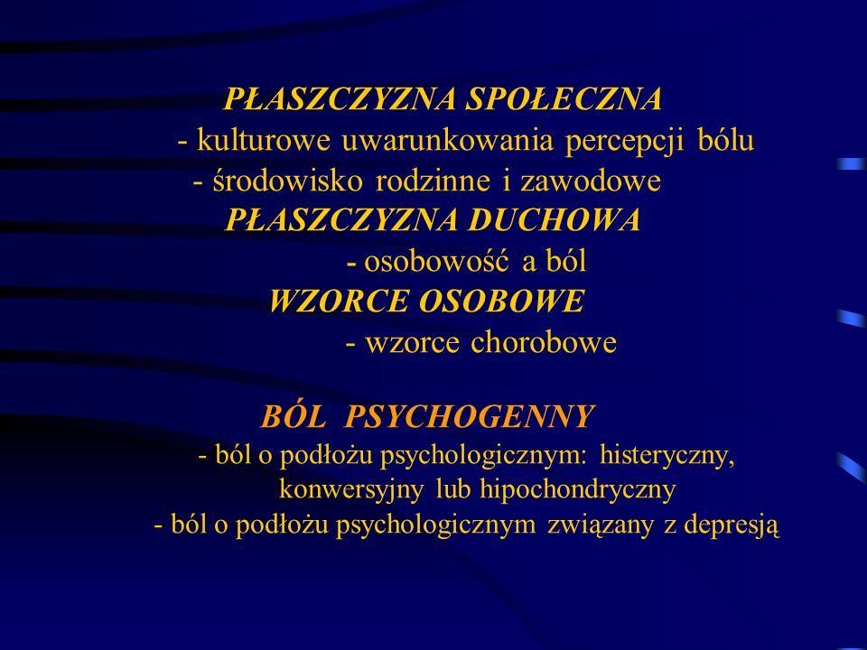 PŁASZCZYZNA SPOŁECZNA - kulturowe uwarunkowania percepcji bólu - środowisko rodzinne i zawodowe PŁASZCZYZNA DUCHOWA - osobowość a ból WZORCE OSOBOWE -
