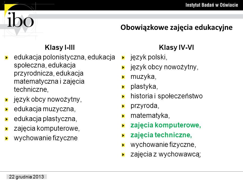 22 grudnia 2013 Obowiązkowe zajęcia edukacyjne Klasy I-III edukacja polonistyczna, edukacja społeczna, edukacja przyrodnicza, edukacja matematyczna i