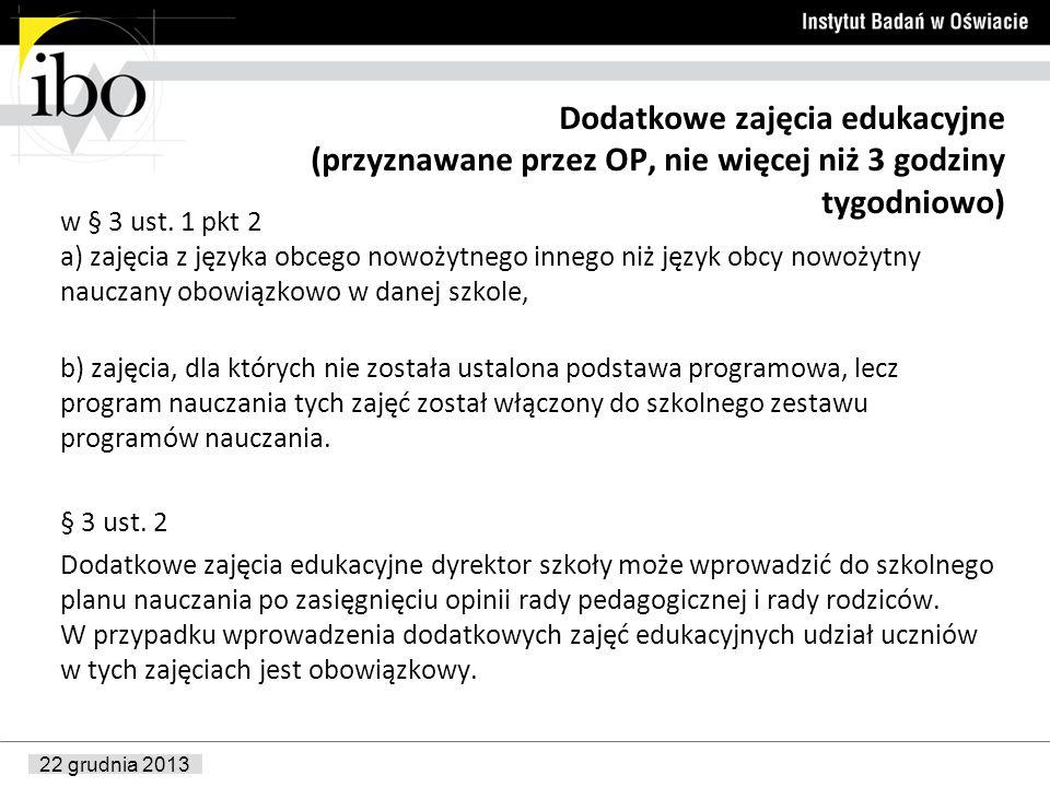 22 grudnia 2013 Dodatkowe zajęcia edukacyjne (przyznawane przez OP, nie więcej niż 3 godziny tygodniowo) w § 3 ust. 1 pkt 2 a) zajęcia z języka obcego