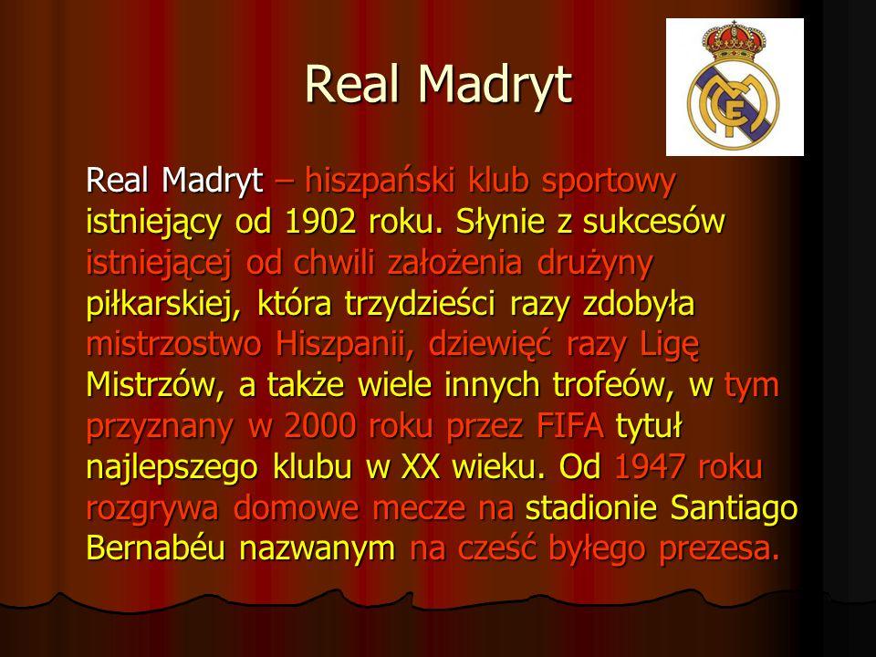 Real Madryt Real Madryt – hiszpański klub sportowy istniejący od 1902 roku. Słynie z sukcesów istniejącej od chwili założenia drużyny piłkarskiej, któ