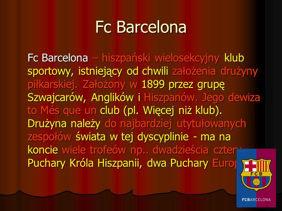 Fc Barcelona Fc Barcelona – hiszpański wielosekcyjny klub sportowy, istniejący od chwili założenia drużyny piłkarskiej. Założony w 1899 przez grupę Sz
