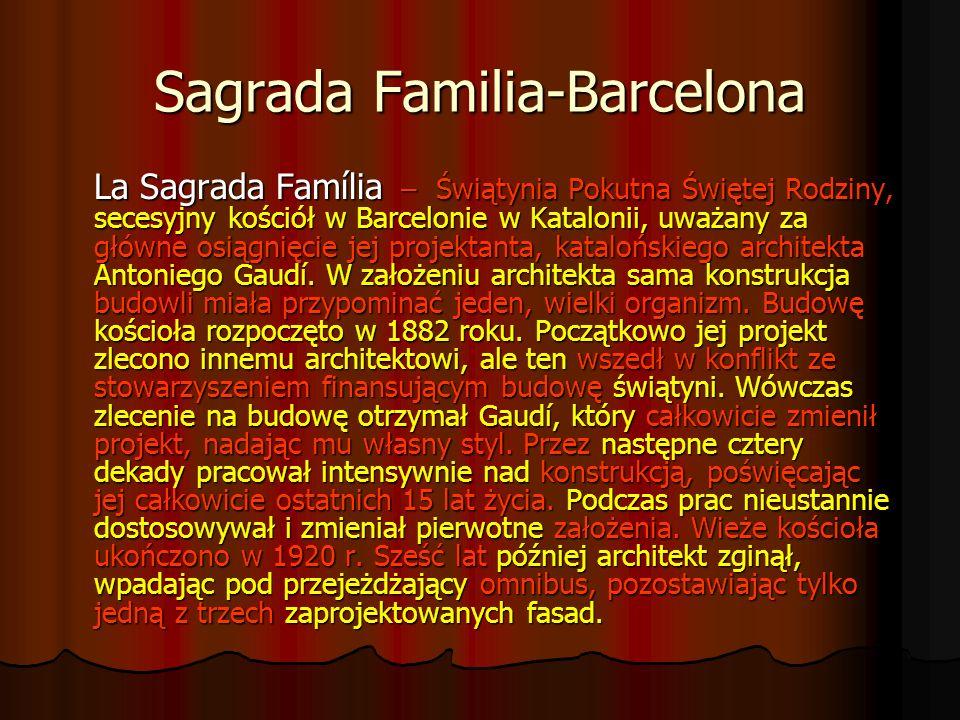 Sagrada Familia-Barcelona La Sagrada Família – Świątynia Pokutna Świętej Rodziny, secesyjny kościół w Barcelonie w Katalonii, uważany za główne osiągn