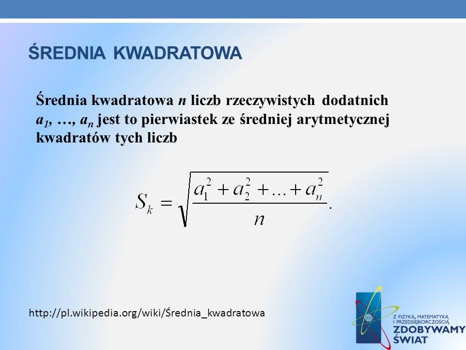 ŚREDNIA KWADRATOWA Średnia kwadratowa n liczb rzeczywistych dodatnich a 1, …, a n jest to pierwiastek ze średniej arytmetycznej kwadratów tych liczb h