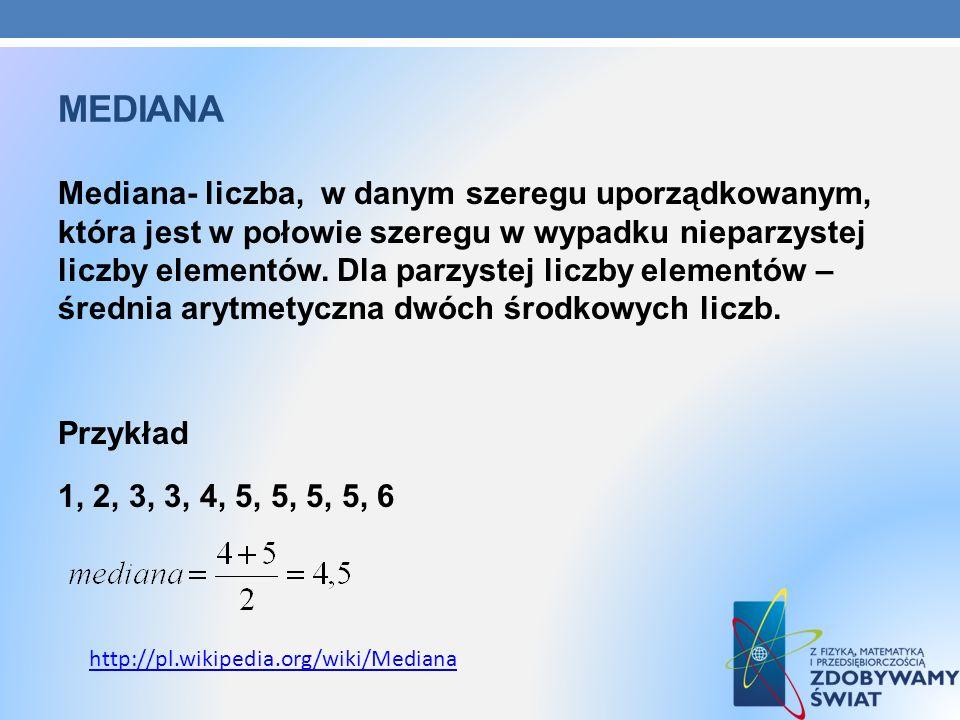 MEDIANA Mediana- liczba, w danym szeregu uporządkowanym, która jest w połowie szeregu w wypadku nieparzystej liczby elementów. Dla parzystej liczby el