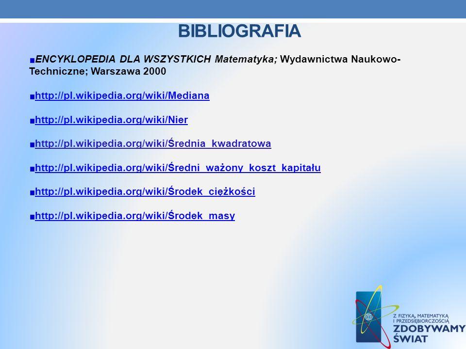BIBLIOGRAFIA ENCYKLOPEDIA DLA WSZYSTKICH Matematyka; Wydawnictwa Naukowo- Techniczne; Warszawa 2000 http://pl.wikipedia.org/wiki/Mediana http://pl.wik