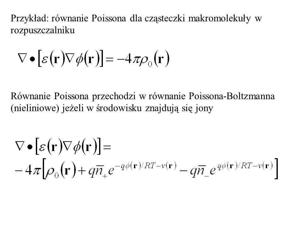 Przykład: równanie Poissona dla cząsteczki makromolekuły w rozpuszczalniku Równanie Poissona przechodzi w równanie Poissona-Boltzmanna (nieliniowe) je