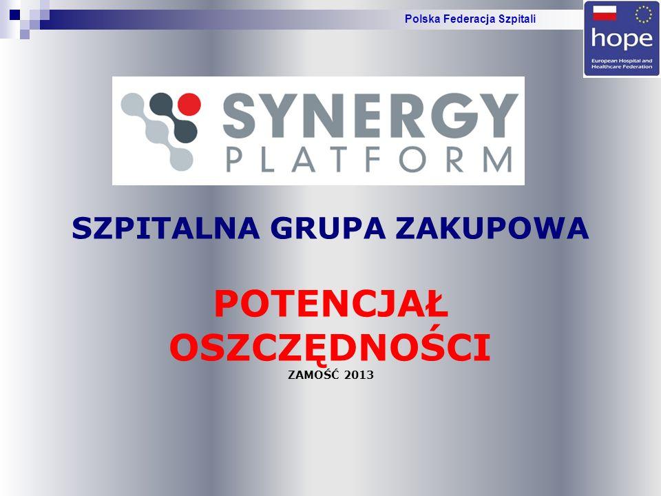 SZPITALNA GRUPA ZAKUPOWA POTENCJAŁ OSZCZĘDNOŚCI ZAMOŚĆ 2013 Polska Federacja Szpitali
