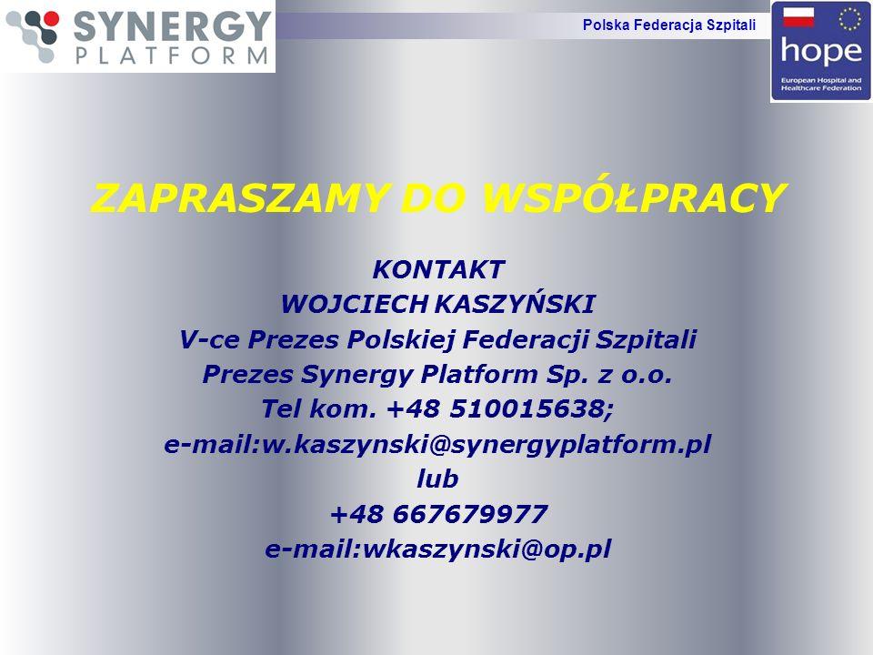 ZAPRASZAMY DO WSPÓŁPRACY KONTAKT WOJCIECH KASZYŃSKI V-ce Prezes Polskiej Federacji Szpitali Prezes Synergy Platform Sp. z o.o. Tel kom. +48 510015638;