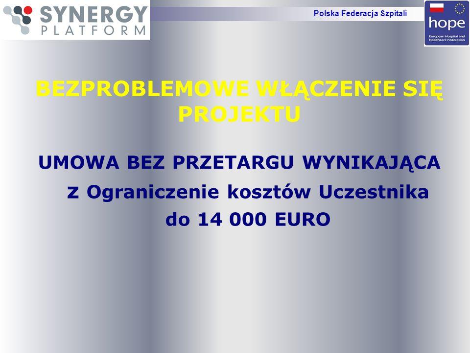 BEZPROBLEMOWE WŁĄCZENIE SIĘ PROJEKTU UMOWA BEZ PRZETARGU WYNIKAJĄCA z Ograniczenie kosztów Uczestnika do 14 000 EURO Polska Federacja Szpitali
