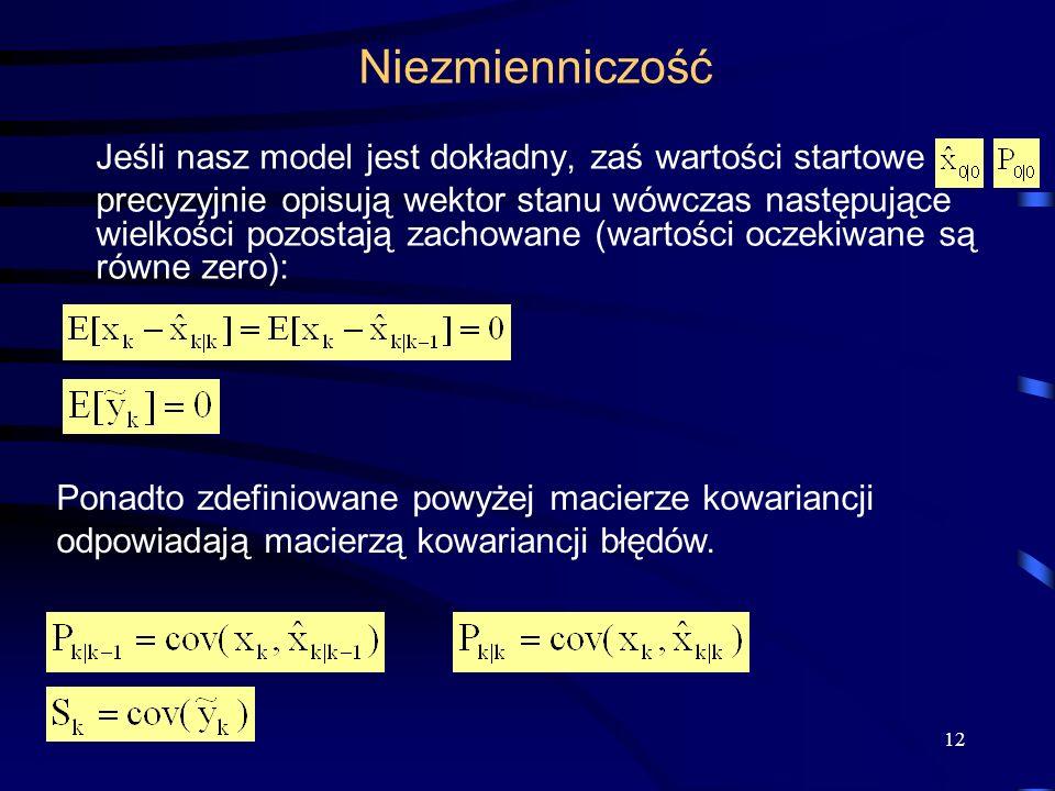 12 Niezmienniczość Jeśli nasz model jest dokładny, zaś wartości startowe precyzyjnie opisują wektor stanu wówczas następujące wielkości pozostają zach