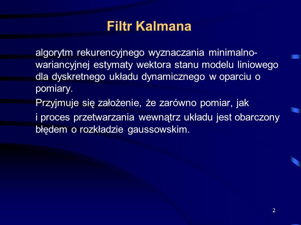 3 Zastosowania Filtru Kalmana 1.Gdy chcemy posiadać aktualizowane w czasie dokładne informacje o położeniu, prędkości obiektu na podstawie sekwencyjnych obserwacji zawierających błędy i niepewności.