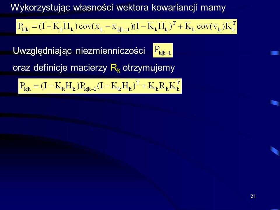 21 Wykorzystując własności wektora kowariancji mamy Uwzględniając niezmienniczości oraz definicje macierzy R k otrzymujemy