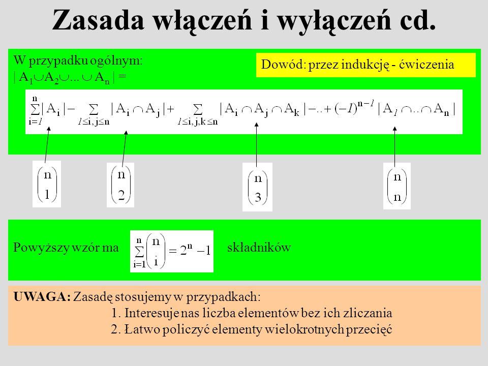 Zasada włączeń i wyłączeń cd. W przypadku ogólnym: | A 1 A 2... A n | = Powyższy wzór ma składników UWAGA: Zasadę stosujemy w przypadkach: 1. Interesu