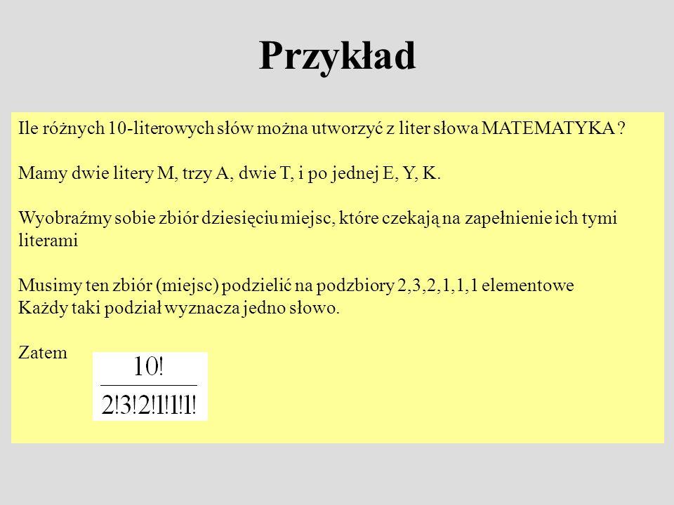 Przykład Ile różnych 10-literowych słów można utworzyć z liter słowa MATEMATYKA ? Mamy dwie litery M, trzy A, dwie T, i po jednej E, Y, K. Wyobraźmy s