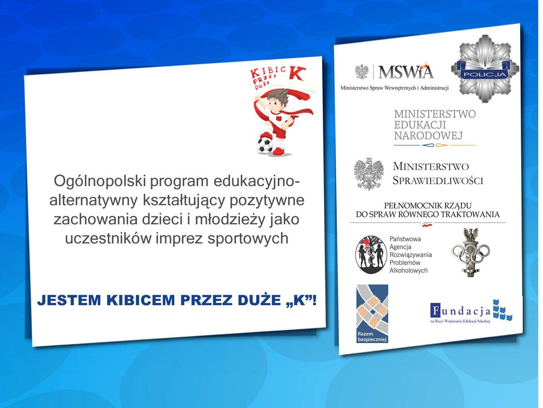 Ogólnopolski program edukacyjno- alternatywny kształtujący pozytywne zachowania dzieci i młodzieży jako uczestników imprez sportowych JESTEM KIBICEM P