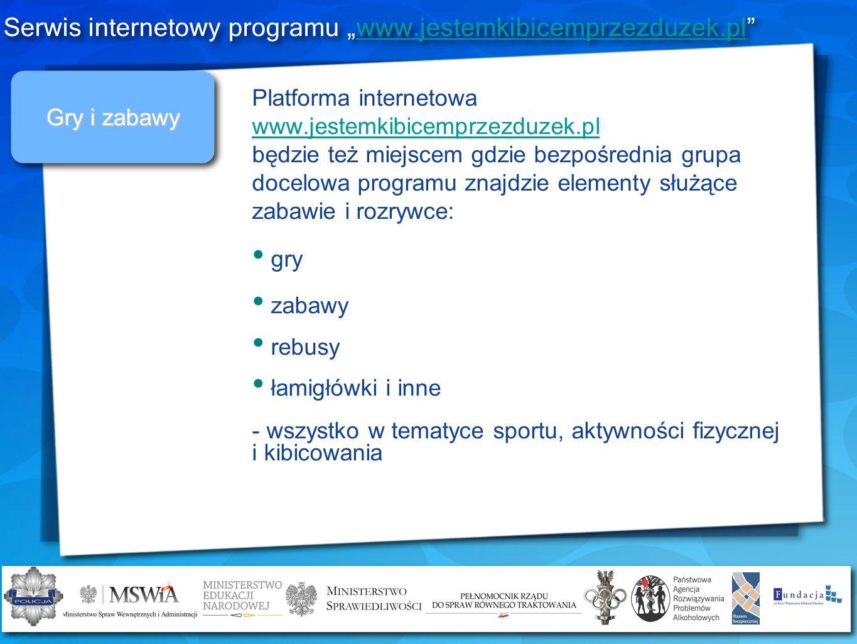 Gry i zabawy Platforma internetowa www.jestemkibicemprzezduzek.pl będzie też miejscem gdzie bezpośrednia grupa docelowa programu znajdzie elementy słu