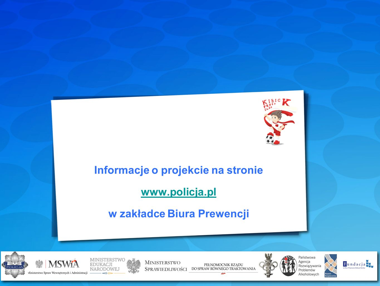 Informacje o projekcie na stronie www.policja.pl w zakładce Biura Prewencji