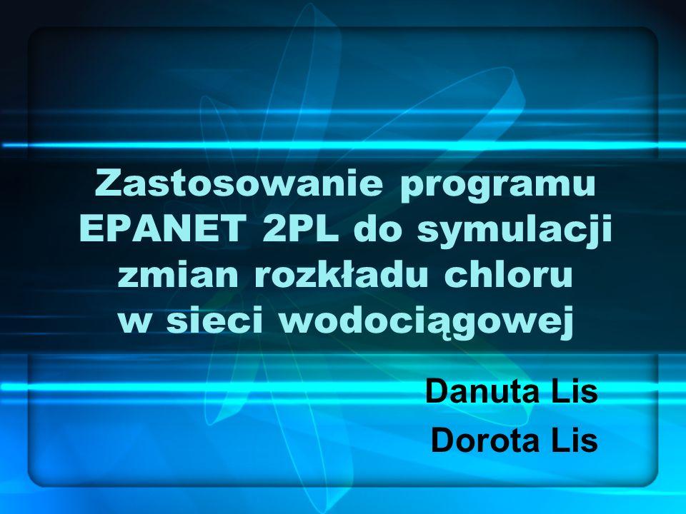 Zastosowanie programu EPANET 2PL do symulacji zmian rozkładu chloru w sieci wodociągowej Danuta Lis Dorota Lis