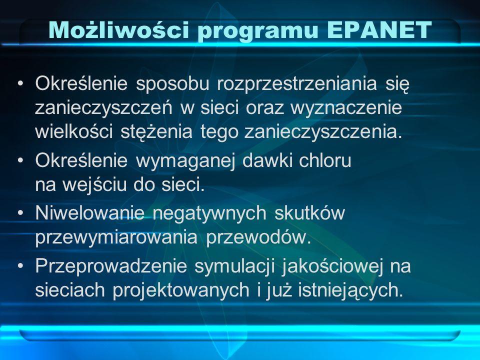 Możliwości programu EPANET Określenie sposobu rozprzestrzeniania się zanieczyszczeń w sieci oraz wyznaczenie wielkości stężenia tego zanieczyszczenia.