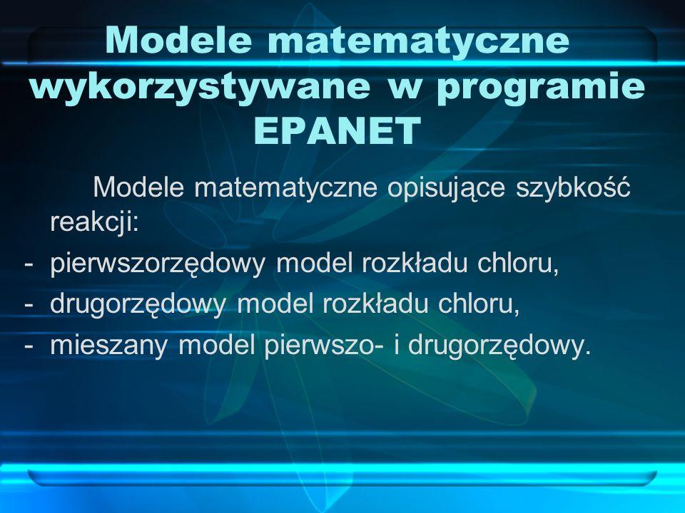 Modele matematyczne wykorzystywane w programie EPANET Modele matematyczne opisujące szybkość reakcji: -pierwszorzędowy model rozkładu chloru, -drugorz