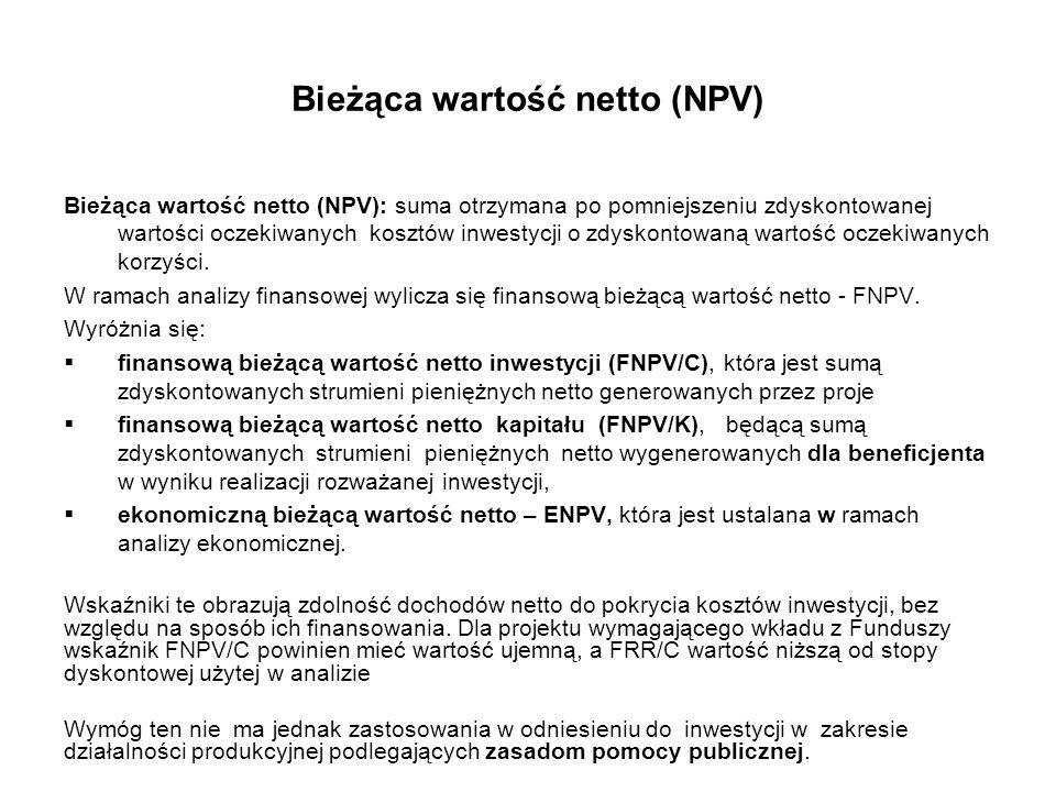 Bieżąca wartość netto (NPV) Jako metoda - NPV należy do kategorii metod dynamicznych i jest oparta o analizę zdyskontowanych przepływów pieniężnych przy zadanej stopie dyskonta.zdyskontowanychprzepływów pieniężnychstopie dyskonta Jako wskaźnik - NPV stanowi różnicę pomiędzy zdyskontowanymi przepływami pieniężnymi a nakładami początkowymi (z uwzględnieniem nakładów odtworzeniowych).zdyskontowanymi przepływami pieniężnymi Bieżąca wartość netto (NPV): W ramach analizy finansowej wylicza się finansową bieżącą wartość netto - FNPV.