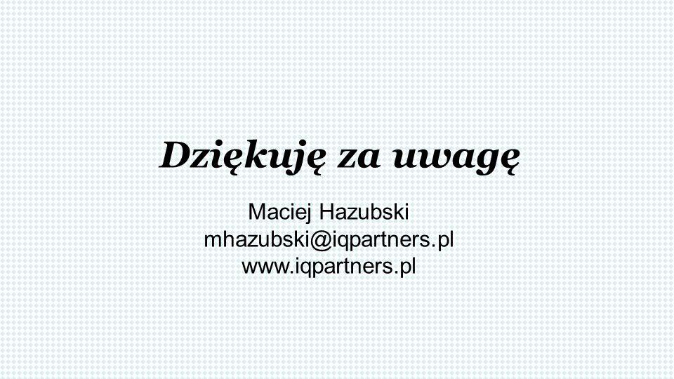 Dziękuję za uwagę Maciej Hazubski mhazubski@iqpartners.pl www.iqpartners.pl